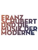 Informationen zu Franz Schubert und die Musik der Moderne